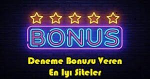Bedava Deneme Bonusu Veren Siteler